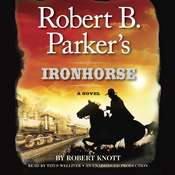 Robert B. Parkers Ironhorse: A Robert B. Parker Western Audiobook, by Robert Knott