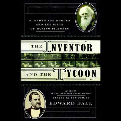 The Inventor and the Tycoon: A Gilded Age Murder and the Birth of Moving Pictures Audiobook, by Edward Ball
