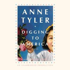 Digging to America: A Novel Audiobook, by Anne Tyler
