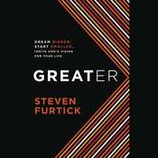 Greater: Dream bigger. Start smaller. Ignite Gods Vision for Your Life Audiobook, by Steven Furtick