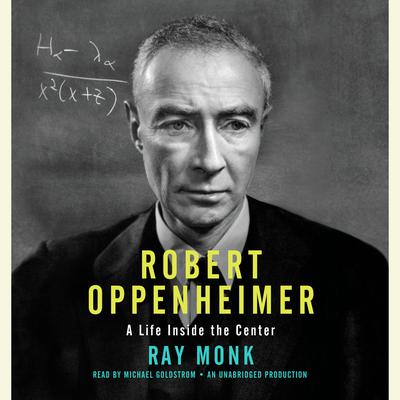 Robert Oppenheimer: A Life Inside the Center Audiobook, by Ray Monk
