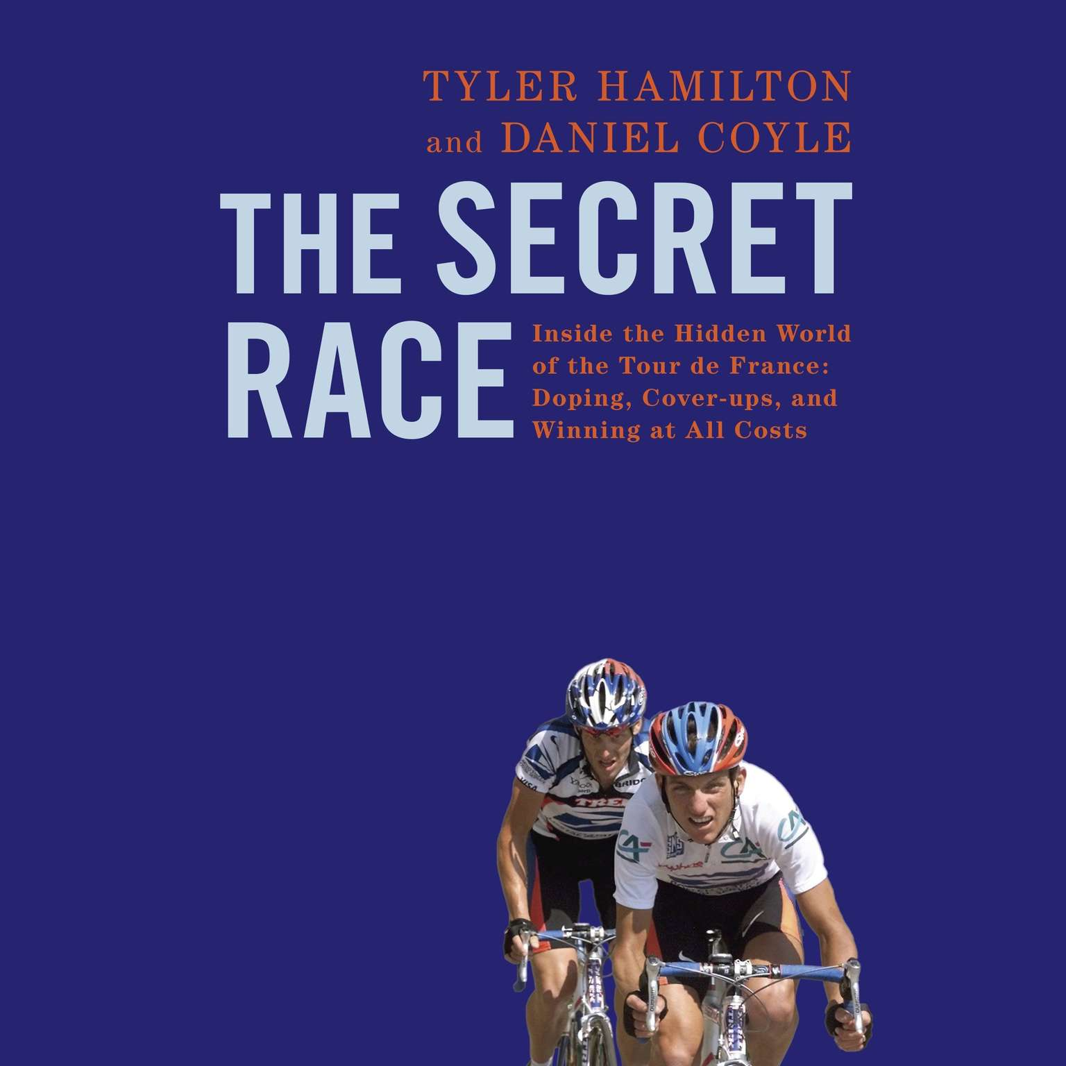 Printable The Secret Race: Inside the Hidden World of the Tour de France: Doping, Cover-ups, and Winning at All Costs: Inside the Hidden World of the Tour de France: Doping, Cover-ups, and Winning at All Costs Audiobook Cover Art
