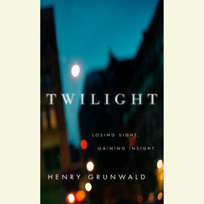Twilight: Losing Sight, Gaining Insight Audiobook, by Henry Grunwald