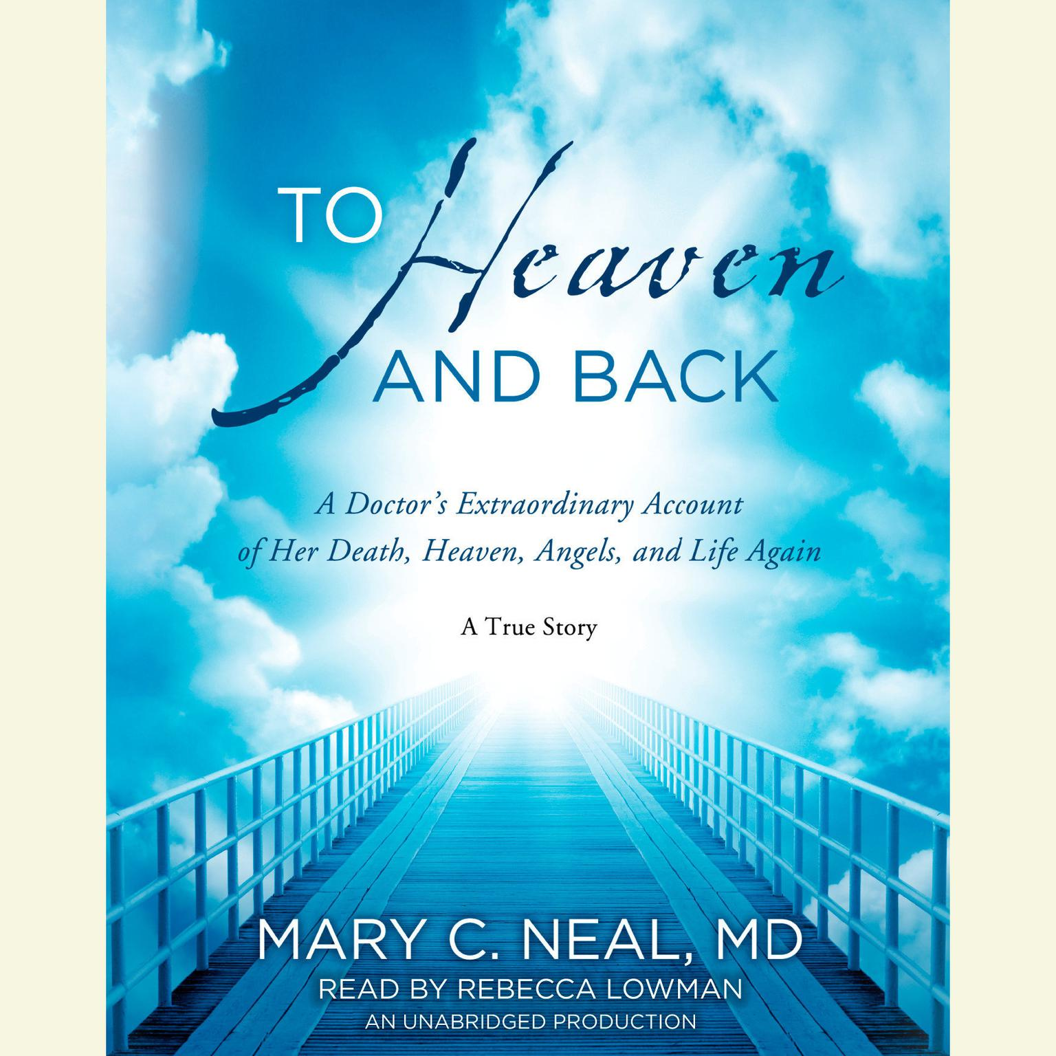 Printable To Heaven and Back: A Doctor's Extraordinary Account of Her Death, Heaven, Angels, and Life Again: A True Story Audiobook Cover Art