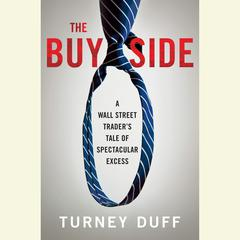 The Buy Side: A Wall Street Traders Tale of Spectacular Excess Audiobook, by Turney Duff
