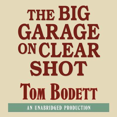 The Big Garage on Clear Shot Audiobook, by Tom Bodett