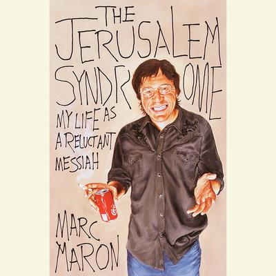 The Jerusalem Syndrome: My Life as a Reluctant Messiah Audiobook, by Marc Maron