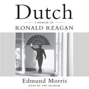 Dutch: A Memoir of Ronald Reagan Audiobook, by Edmund Morris