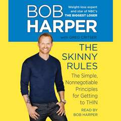 The Skinny Rules: The Simple, Nonnegotiable Principles for Getting to Thin Audiobook, by Bob Harper, Greg Critser