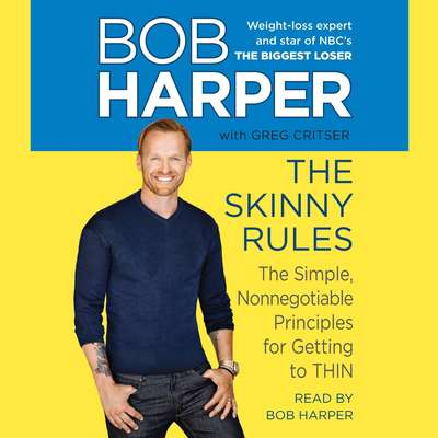 The Skinny Rules: The Simple, Nonnegotiable Principles for Getting to Thin Audiobook, by Bob Harper