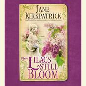 Where Lilacs Still Bloom: A Novel Audiobook, by Jane Kirkpatrick