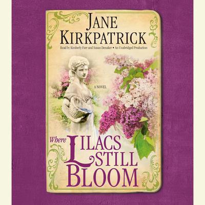 Where Lilacs Still Bloom: A Novel Audiobook, by Jane Kirkpatrick