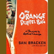 My Orange Duffel Bag: A Journey to Radical Change Audiobook, by Sam Bracken