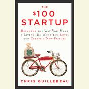 The $100 Startup: Reinvent the Way You Make a Living, Do What You Love, and Create a New Future, by Chris Guillebeau