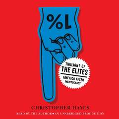Twilight of the Elites: America After Meritocracy Audiobook, by Chris Hayes, Christopher Hayes
