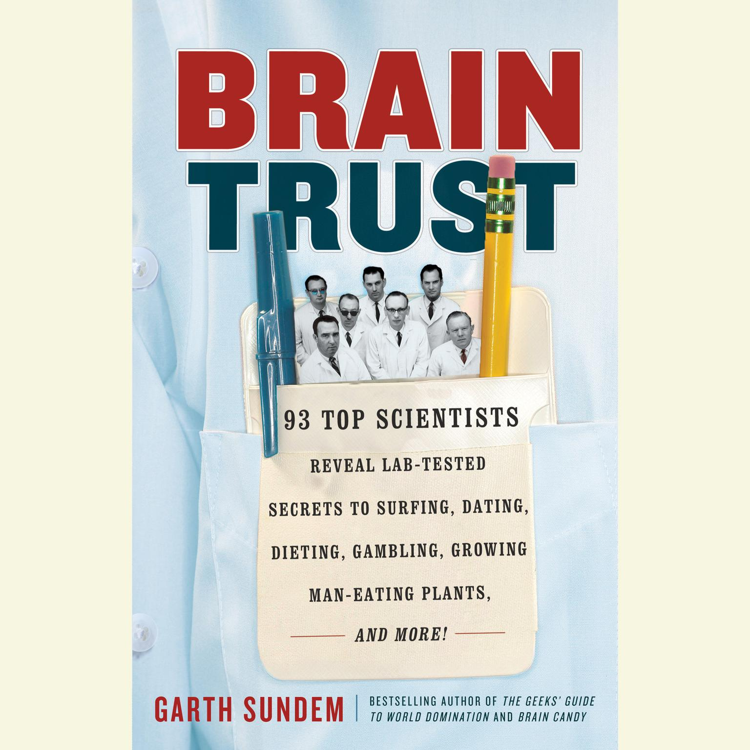 Printable Brain Trust: 93 Top Scientists Reveal Lab-Tested Secrets to Surfing, Dating, Dieting, Gambling, Growing Man-Eating Plants, and More! Audiobook Cover Art