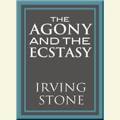 The Agony and the Ecstasy: A Biographical Novel of Michelangelo Audiobook, by Irving Stone