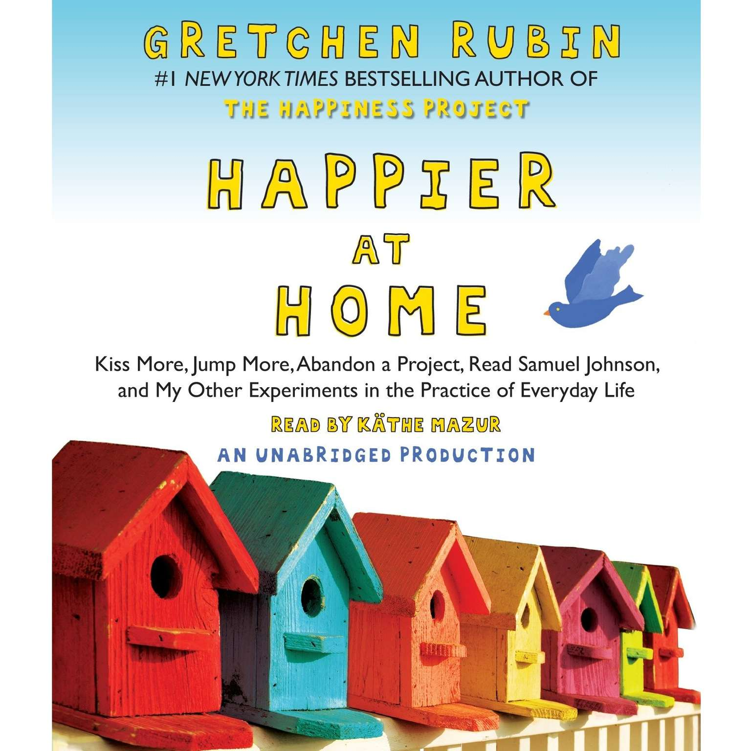 Printable Happier at Home: Kiss More, Jump More, Abandon a Project, Read Samuel Johnson, and My Other Experiments in the Practice of Everyday Life Audiobook Cover Art