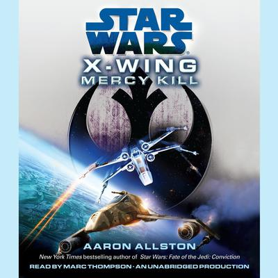 Mercy Kill: Star Wars Legends (X-Wing) Audiobook, by Aaron Allston