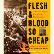 Flesh and Blood So Cheap: The Triangle Fire and Its Legacy: The Triangle Fire and Its Legacy, by Albert Marrin
