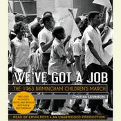 Weve Got a Job: The 1963 Birmingham Childrens March: The 1963 Birmingham Children's March Audiobook, by Cynthia Y. Levinson