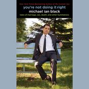Youre Not Doing It Right: Tales of Marriage, Sex, Death, and Other Humiliations, by Michael Ian Black