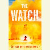 The Watch: A Novel Audiobook, by Joydeep Roy-Bhattacharya