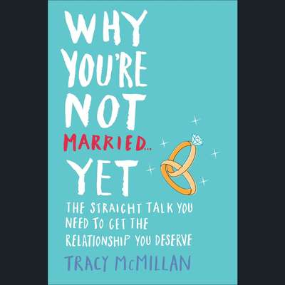 Why Youre Not Married . . . Yet: The Straight Talk You Need to Get the Relationship You Deserve Audiobook, by Tracy McMillan