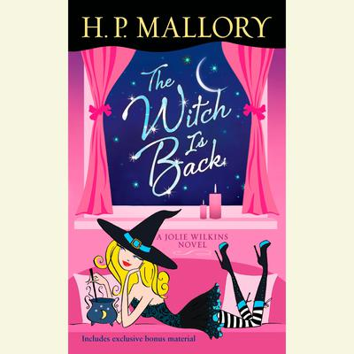 The Witch Is Back (with bonus short story Be Witched): A Jolie Wilkins Novel Audiobook, by H. P. Mallory