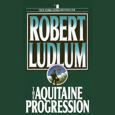 The Aquitaine Progression: A Novel Audiobook, by Robert Ludlum