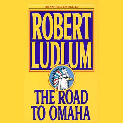 The Road to Omaha: A Novel Audiobook, by Robert Ludlum