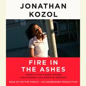 Fire in the Ashes: Twenty-Five Years Among the Poorest Children in America, by Jonathan Kozol