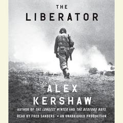 The Liberator: One World War II Soldiers 500-Day Odyssey from the Beaches of Sicily to the Gates of Dachau Audiobook, by Alex Kershaw