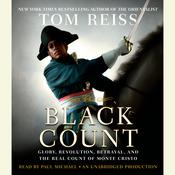 The Black Count: Glory, Revolution, Betrayal, and the Real Count of Monte Cristo, by Tom Reiss