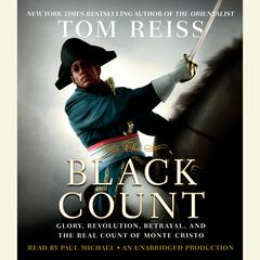 The Black Count: Glory, Revolution, Betrayal, and the Real Count of Monte Cristo Audiobook, by Tom Reiss