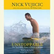 Unstoppable: The Incredible Power of Faith in Action Audiobook, by Nick Vujicic