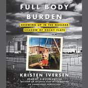 Full Body Burden: Growing Up in the Nuclear Shadow of Rocky Flats Audiobook, by Kristen Iversen