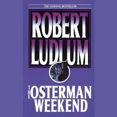 The Osterman Weekend Audiobook, by Robert Ludlum