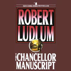 The Chancellor Manuscript: A Novel Audiobook, by Robert Ludlum