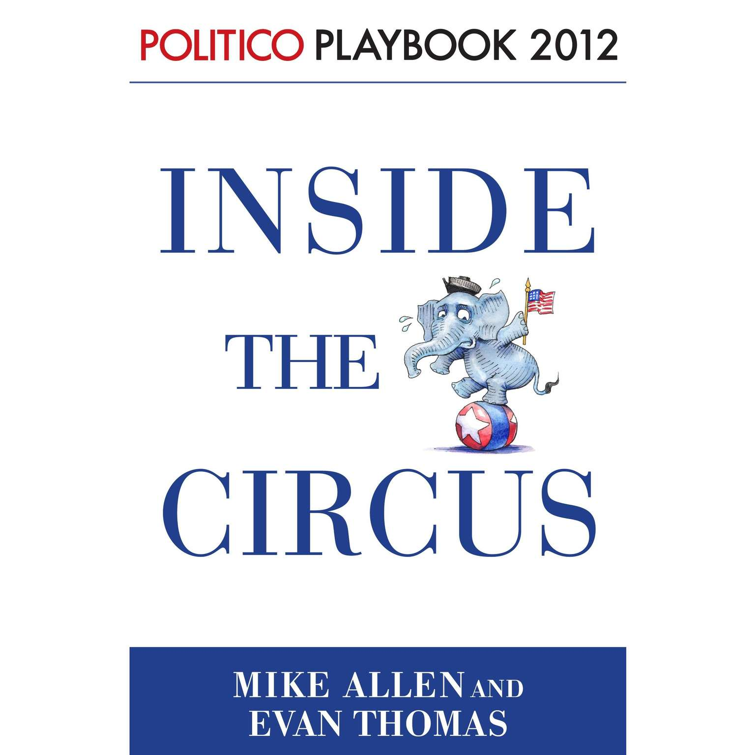 Printable Inside the Circus--Romney, Santorum and the GOP Race: Playbook 2012 (POLITICO Inside Election 2012): Politico Playbook 2012 Audiobook Cover Art