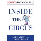 Inside the Circus: Politico Playbook 2012 Audiobook, by Mike Allen, Evan Thomas, Politico