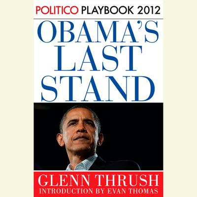 Obamas Last Stand: Playbook 2012 (POLITICO Inside Election 2012) Audiobook, by Glenn Thrush