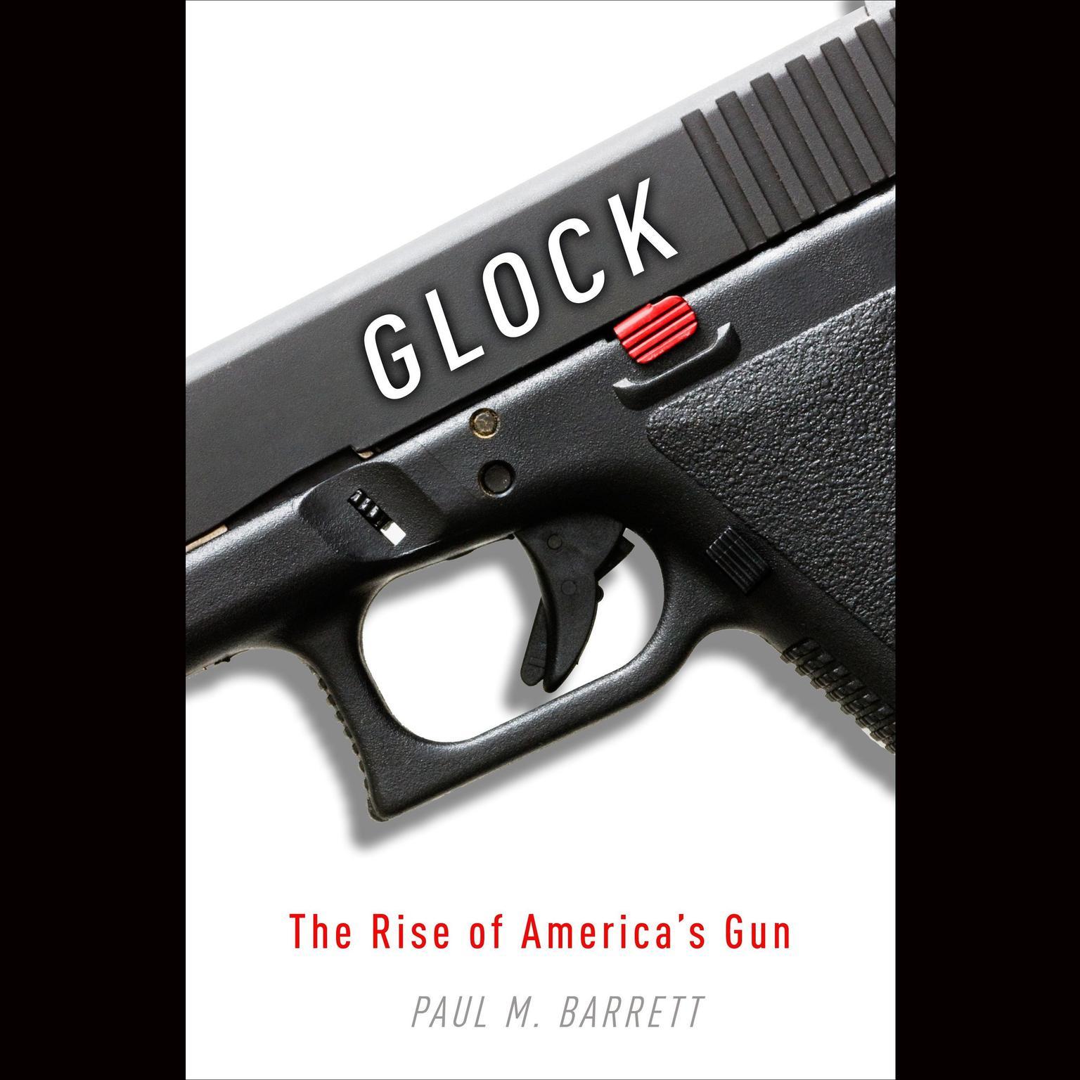 Glock: The Rise of Americas Gun Audiobook, by Paul M. Barrett