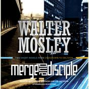 Merge / Disciple: Two Short Novels from Crosstown to Oblivion Audiobook, by Walter Mosley