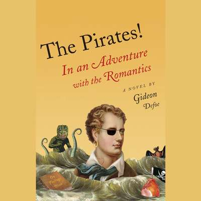 The Pirates!: In an Adventure with the Romantics: The Pirates! Audiobook, by Gideon Defoe
