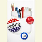The Victory Lab: The Secret Science of Winning Campaigns Audiobook, by Sasha Issenberg