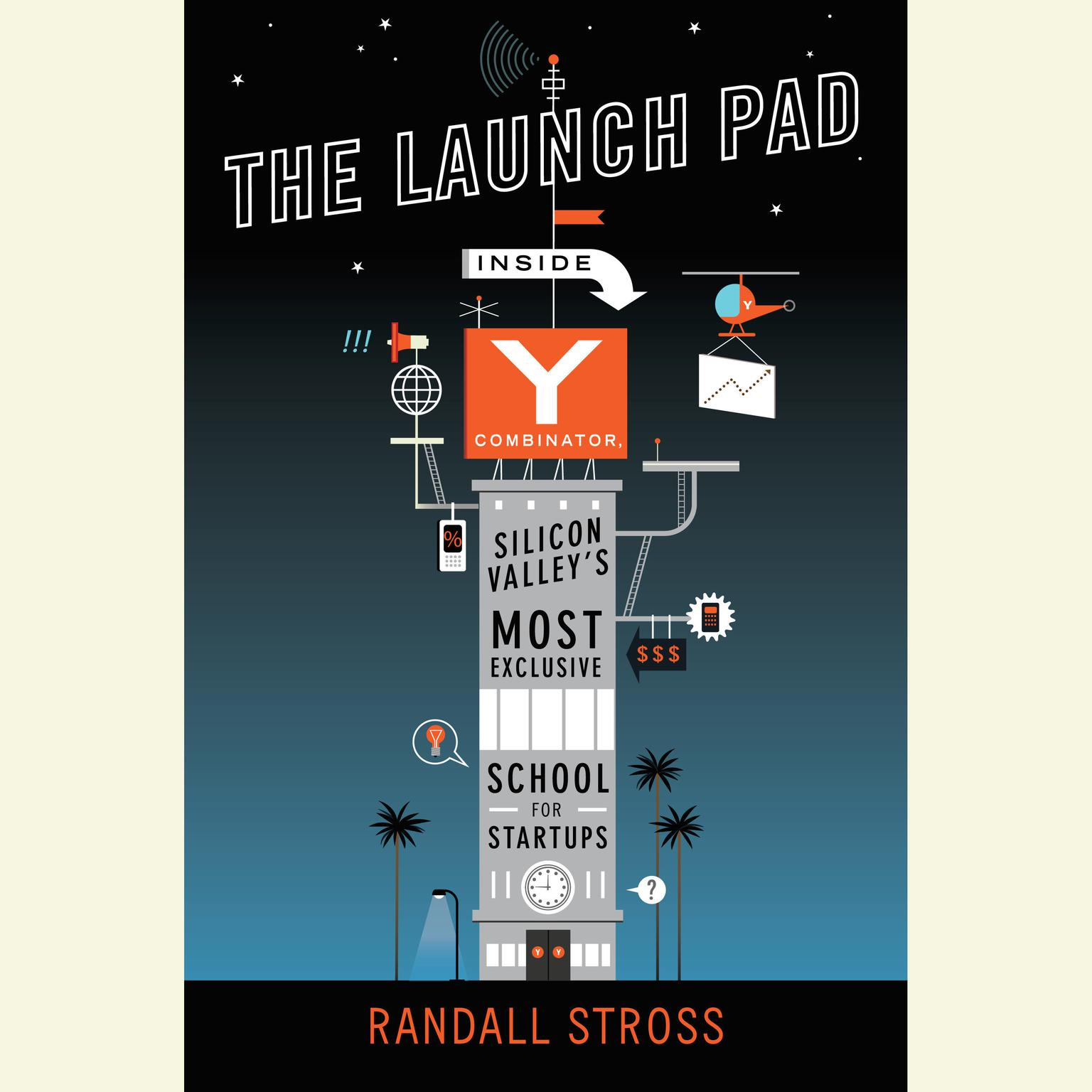 Printable The Launch Pad: Inside Y Combinator, Silicon Valley's Most Exclusive School for Startups Audiobook Cover Art