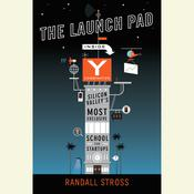 The Launch Pad: Inside Y Combinator, Silicon Valleys Most Exclusive School for Startups, by Randall Stross