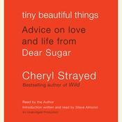 Tiny Beautiful Things: Advice on Love and Life from Dear Sugar Audiobook, by Cheryl Strayed