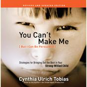 You Can't Make Me (But I Can Be Persuaded): Strategies for Bringing Out the Best in Your Strong-Willed Child: Revised and Updated Edition Audiobook, by Cynthia Tobias